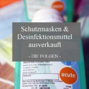 Schutzmasken & Desinfektionsmittel ausverkauft - die Folgen