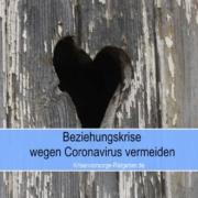 Beziehungskrise wegen Coronavirus vermeiden - Tipps für Paare & Familien