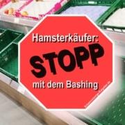 Schluss mit dem Bashing gegen Hamsterkäufer